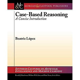 Case-Based Reasoning: A Concise Introduction (Synthesis Lectures on Artificial Intelligence and Machine Learning)