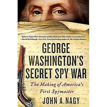 George Washington's geheime spion War: The Making of Amerika's eerste spion