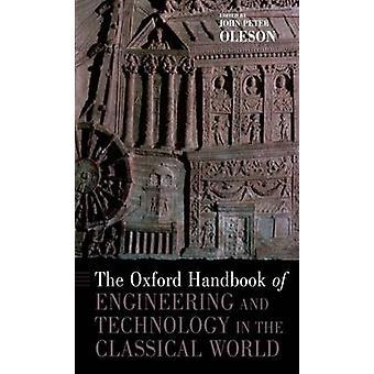O manual de Oxford da engenharia e da tecnologia no mundo clássico por Oleson & John Peter