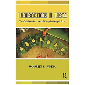 Transactions in Taste  The Collaborative Lives of Everyday Bengali Food by Janeja & Manpreet