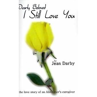 I Still Love You The Love Story of an Alzheimers Caregiver by Darby & Jean