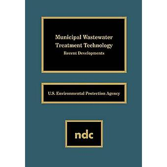 Municipal Wastewater Treatment Technology Recent Developments by U S Environmental Protection Agency St