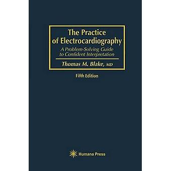 The Practice of Electrocardiography  A ProblemSolving Guide to Confident Interpretation by Blake & Thomas M.