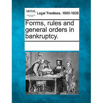 Forms rules and general orders in bankruptcy. by Multiple Contributors & See Notes