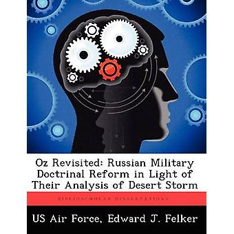 Oz Revisited Russian Military Doctrinal Reform in Light of Their Analysis of Desert Storm by Felker & Edward J.