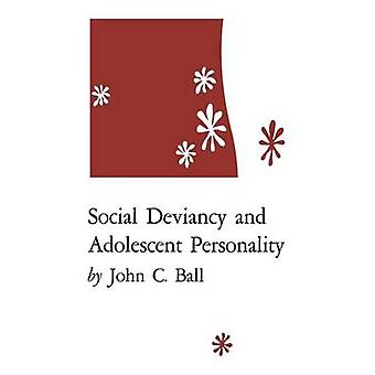 Social Deviancy and Adolescent Personality by Ball & John C.