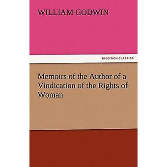 Memoirs of the Author of a Vindication of the Rights of Woman by Godwin & William