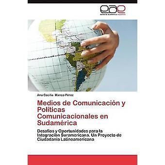 Medios de Comunicacion y Politicas Comunicacionales En Sudamerica by Manco P. Rez & Ana Cecilia