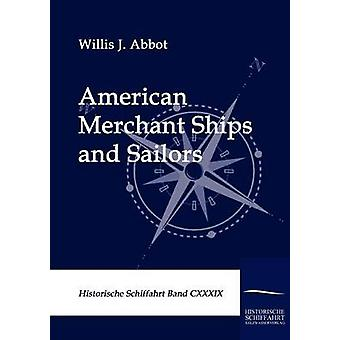 American Merchant Ships and Sailors by Abbot & Willis J.