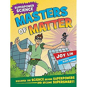 Masters of Matter: Discover� the Science Behind Superpowers ... and Become Supersmart (Super Power Science)
