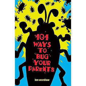 101 Ways to Bug Your Parents by Lee Wardlaw - 9780142403402 Book