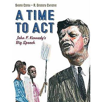 A Time to Act - John F. Kennedy's Big Speech by Shana Corey - Gregory
