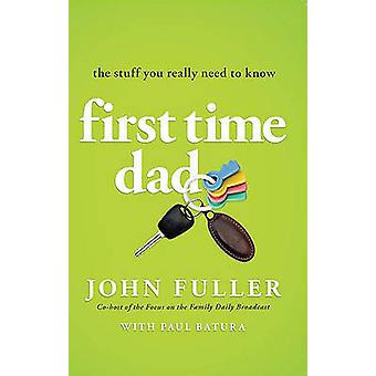 First-Time Dad - The Stuff You Really Need to Know by John Fuller - Pa