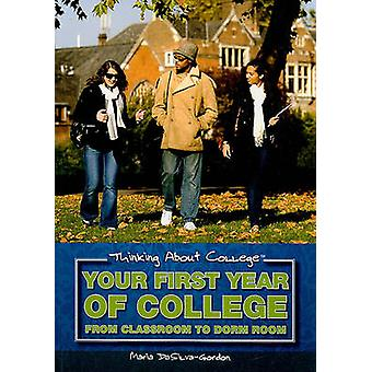 Your First Year of College - From Classroom to Dorm Room by Maria DaSi