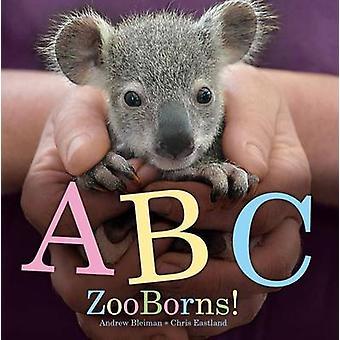ABC Zooborns! by Andrew Bleiman - Chris Eastland - 9781442473768 Book