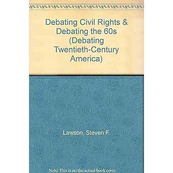 Debating Civil Rights & Debating the 60s by Steven F. Lawson - 978144