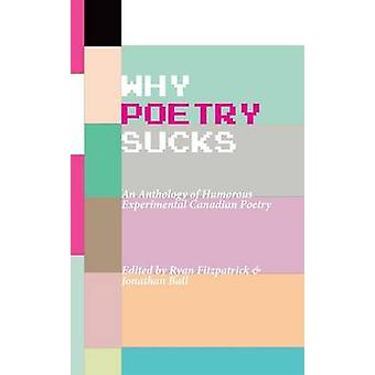 Why Poetry Sucks - An Anthology of Humorous Experimental Canadian Poet