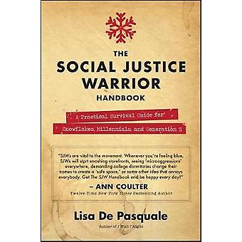 The Social Justice Warrior Handbook - A Practical Survival Guide for S