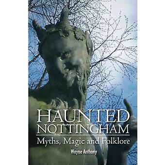 Haunted Nottingham - Myths - Magic & Folklore by Wayne Antony - 978178