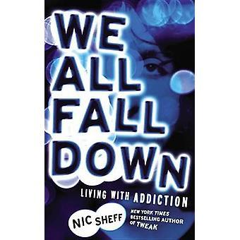 Nous All Fall Down - souffrant de toxicomanie par Nic Sheff - 9780316080811