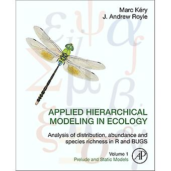 Applied Hierarchical Modeling in Ecology: Analysis of distribution abundance and species richness in R and BUGS: Volume 1:Prelude and Static Models (Hardcover) by Kery Marc Royle J. Andrew