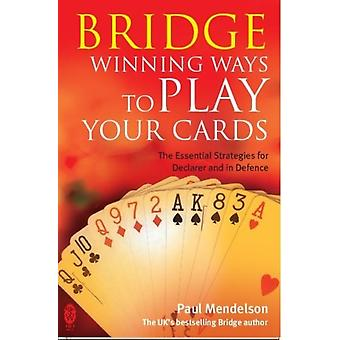Bridge: Winning Ways to Play Your Cards (Paperback) by Mendelson Paul