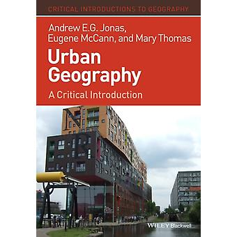 Urban Geography: A Critical Introduction (Critical Introductions to Geography) (Paperback) by Jonas Andrew E. G. McCann Eugene Thomas Mary