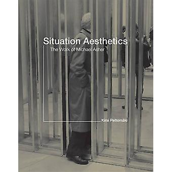Situation Aesthetics - The Work of Michael Asher by Kirsi Peltomaki -