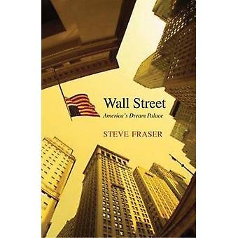 Wall Street - America's Dream Palace Steve Fraser - 9780300151435 B