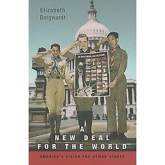 A New Deal for the World - America's Vision for Human Rights by Elizab
