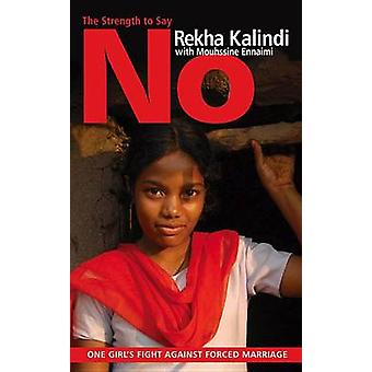 The Strength to Say No - One Girl's Fight Against Forced Marriage by R