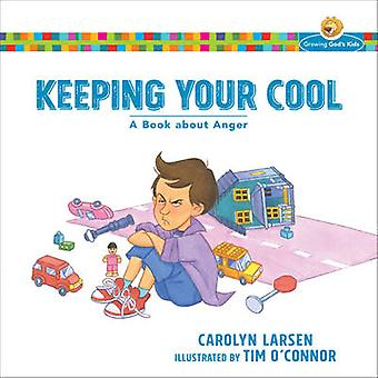 Keeping Your Cool - A Book about Anger by Carolyn Larsen - Tim O'Conno