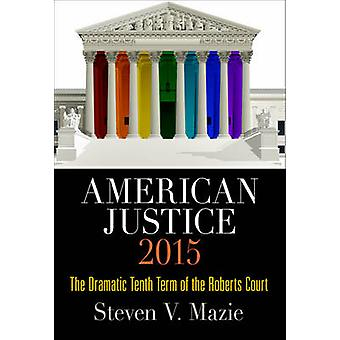American Justice - The Dramatic Tenth Term of the Roberts Court - 2015