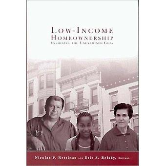 Low-income Homeownership - Examining the Unexamined Goal by Nicolas P.
