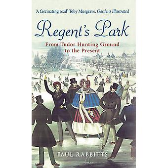 Regent's Park - From Tudor Hunting Ground to the Present by Paul Rabbi