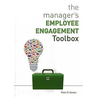 The Manager's Employee Engagement Toolbox by Peter R. Garber - 978156