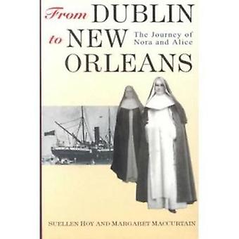 From Dublin to New Orleans - The Journey of Nora and Alice by Margaret