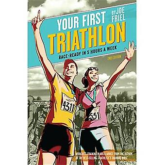 Your First Triathlon - Race-ready in 5 Hours a Week (2nd Revised editi