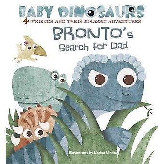 Baby Dinosaurs - Bronto's Search For Dad by Marisa Vestita - 978885441