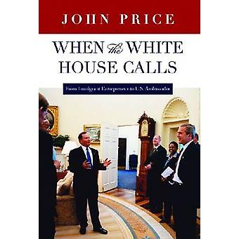 When the White House Calls - From Immigrant Entrepreneur to U.S. Ambas