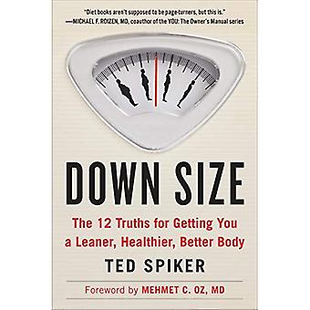 Down Size : The 12 Truths for Getting You a Leaner, Healthier, Better Body