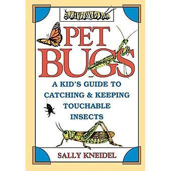 Bugs pour animaux de compagnie: Un enfant Guide pour attraper et garder les insectes Touchable [illustrées]