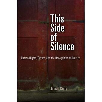 Denne siden av stillhet: menneskerettigheter, tortur og anerkjennelse av grusomhet (Pennsylvania studier i menneskerettigheter)