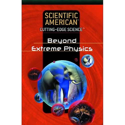 Beyond Extreme Physics (Scientific American Cutting-Edge Science)