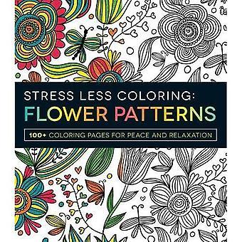 Le stress moins coloriage fleur Patterns: 100 + coloriages pour la paix et de détente