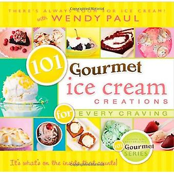 101 Gourmet Ice Cream Creations for Every Craving (101 Gourmet Cookbooks)