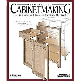 Geïllustreerde Cabinetmaking: Hoe te ontwerpen en bouwen van de meubels die werkt