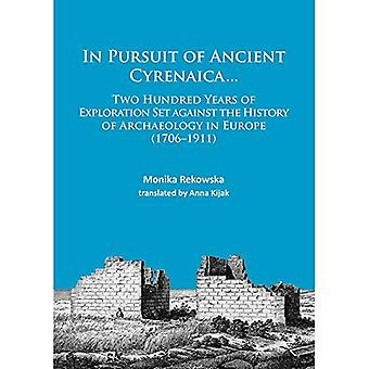 In Pursuit of Ancient Cyrenaica...: Two Hundred Years of Exploration Set Against the History of Archaeology in...