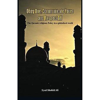 Gehorchen einem, Ihnen zu kommunizieren und respektieren alle: die Quranic religiöse Politik in einer globalisierten Welt