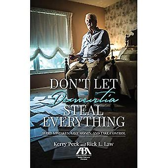 Don't Let Dementia Steal Everything: Avoid Mistakes, Save Money, and Take Control